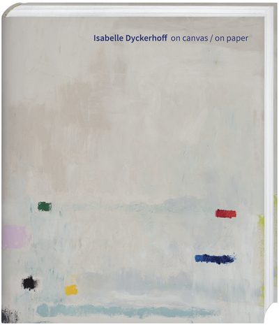"Dyckerhoff, Isabelle ""on canvas / on paper"" Vorzugsausgabe mit Edition"